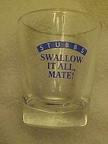 Stubbs Swallow it all advertising shot glass