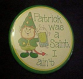 Irish pin back button,  Patrick was a saint.... I ain